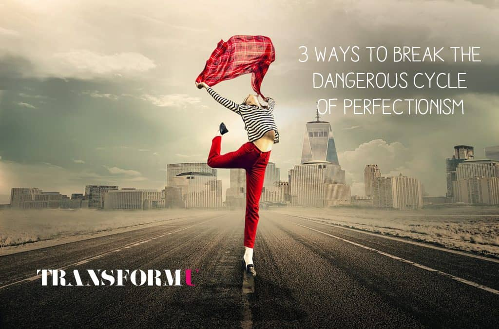 3 Ways to Break the Dangerous Cycle of Perfectionism