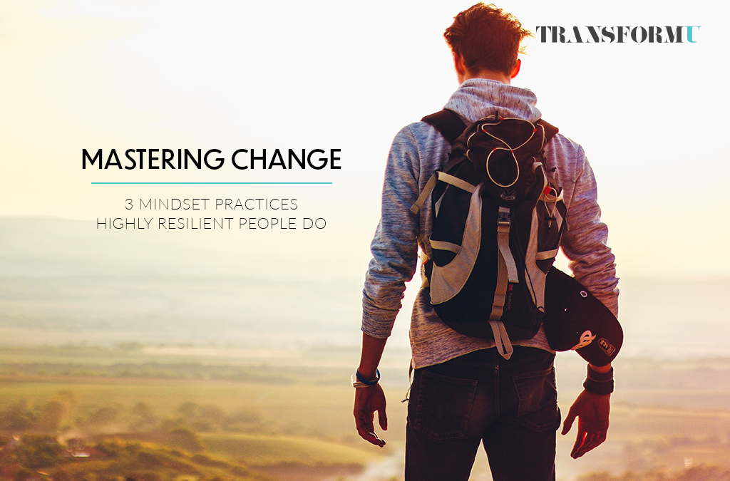 Mastering Change: 3 Mindset Practices Highly Resilient People Do
